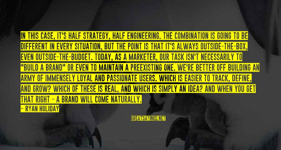 Get Outside Sayings By Ryan Holiday: In this case, it's half strategy, half engineering. The combination is going to be different