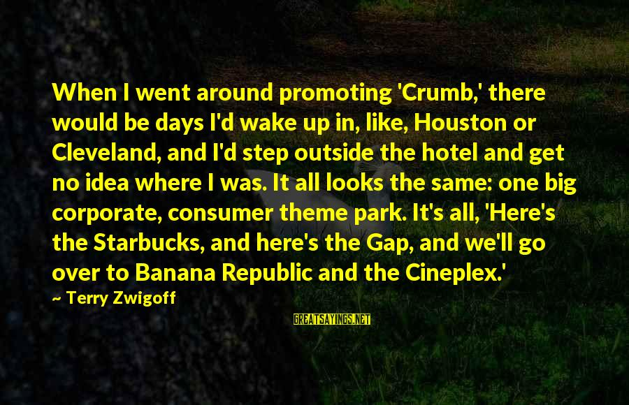 Get Outside Sayings By Terry Zwigoff: When I went around promoting 'Crumb,' there would be days I'd wake up in, like,