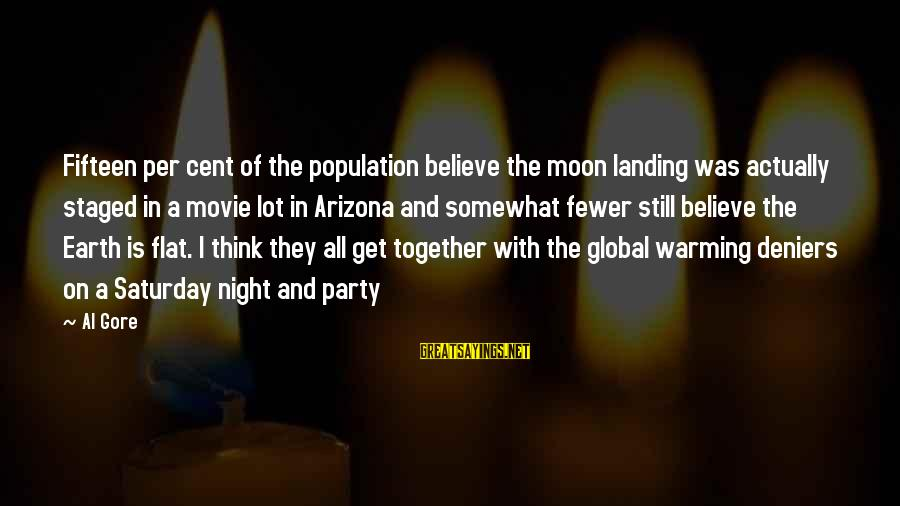 Get Together Party Sayings By Al Gore: Fifteen per cent of the population believe the moon landing was actually staged in a