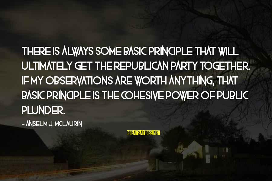 Get Together Party Sayings By Anselm J. McLaurin: There is always some basic principle that will ultimately get the Republican party together. If