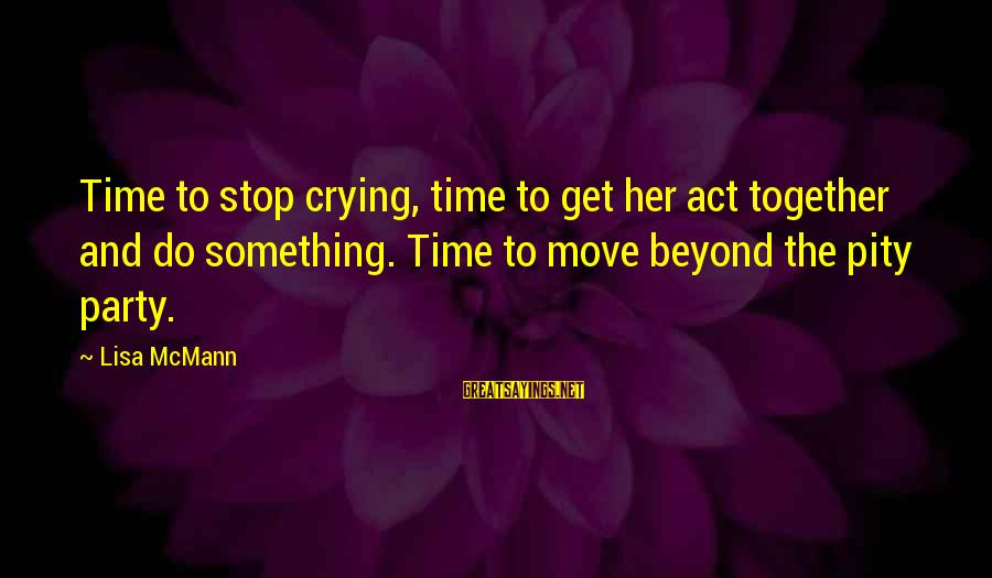 Get Together Party Sayings By Lisa McMann: Time to stop crying, time to get her act together and do something. Time to
