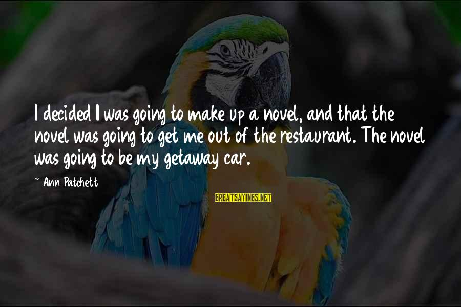 Getaway Sayings By Ann Patchett: I decided I was going to make up a novel, and that the novel was
