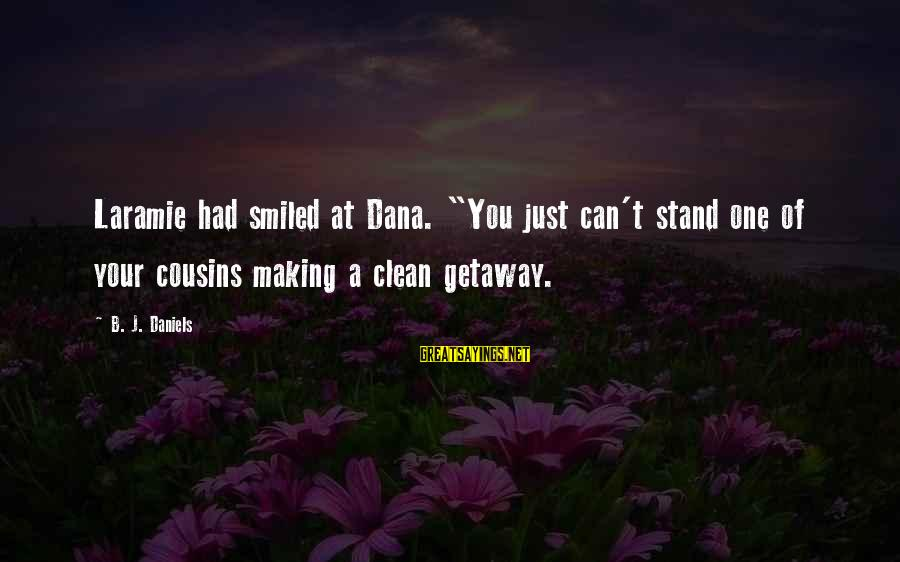 """Getaway Sayings By B. J. Daniels: Laramie had smiled at Dana. """"You just can't stand one of your cousins making a"""