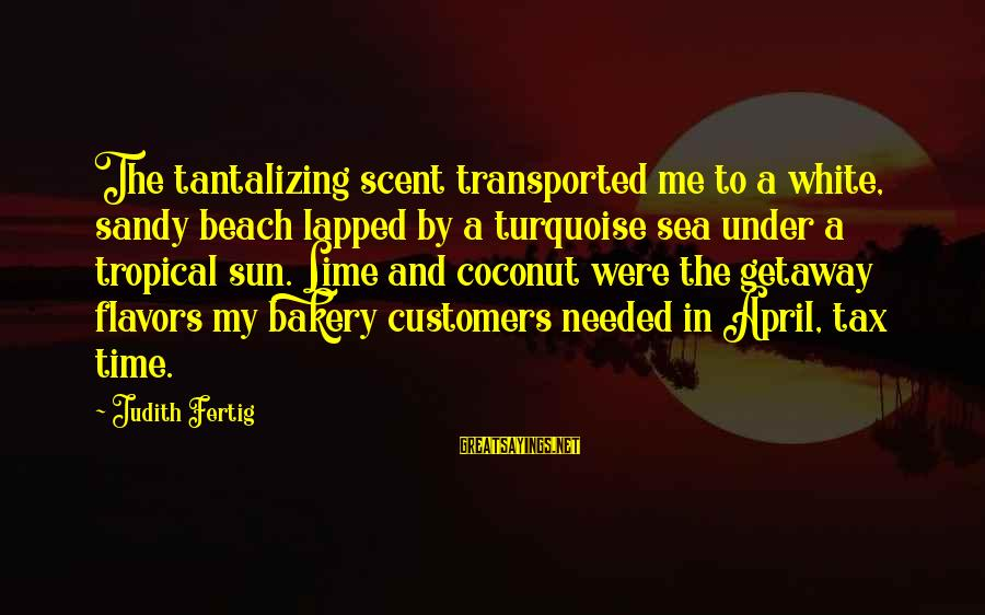 Getaway Sayings By Judith Fertig: The tantalizing scent transported me to a white, sandy beach lapped by a turquoise sea
