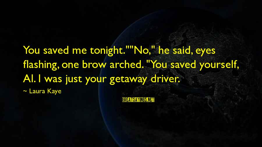 "Getaway Sayings By Laura Kaye: You saved me tonight.""""No,"" he said, eyes flashing, one brow arched. ""You saved yourself, Al."