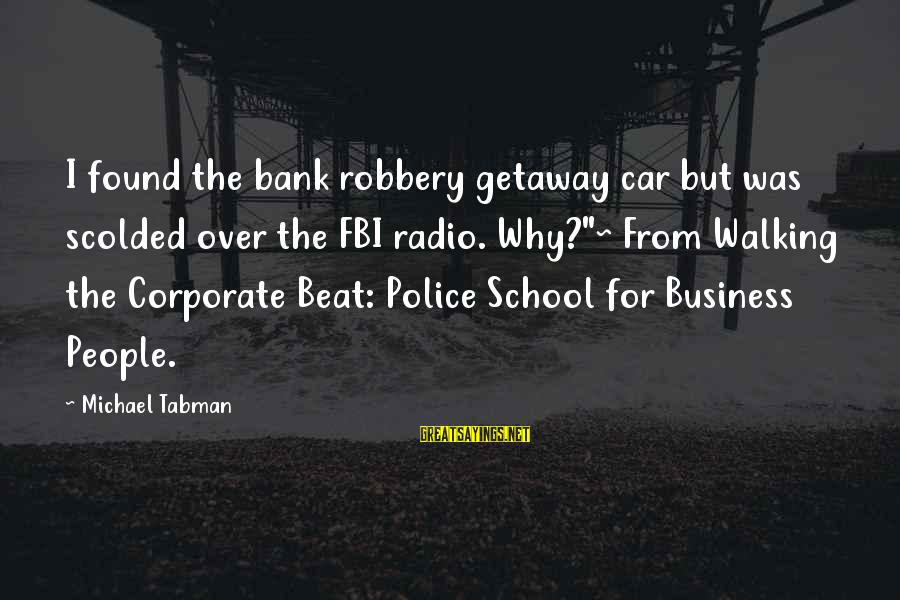 """Getaway Sayings By Michael Tabman: I found the bank robbery getaway car but was scolded over the FBI radio. Why?""""~"""