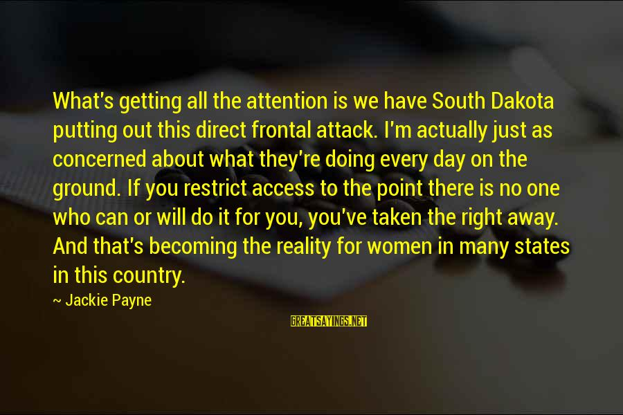 Getting Away From Reality Sayings By Jackie Payne: What's getting all the attention is we have South Dakota putting out this direct frontal