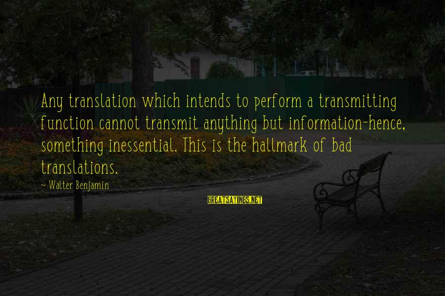 Getting Back On The Right Track Sayings By Walter Benjamin: Any translation which intends to perform a transmitting function cannot transmit anything but information-hence, something