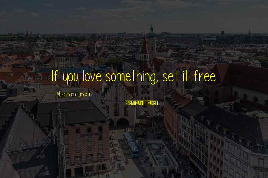 Getting Back Together Sayings By Abraham Lincoln: If you love something, set it free.