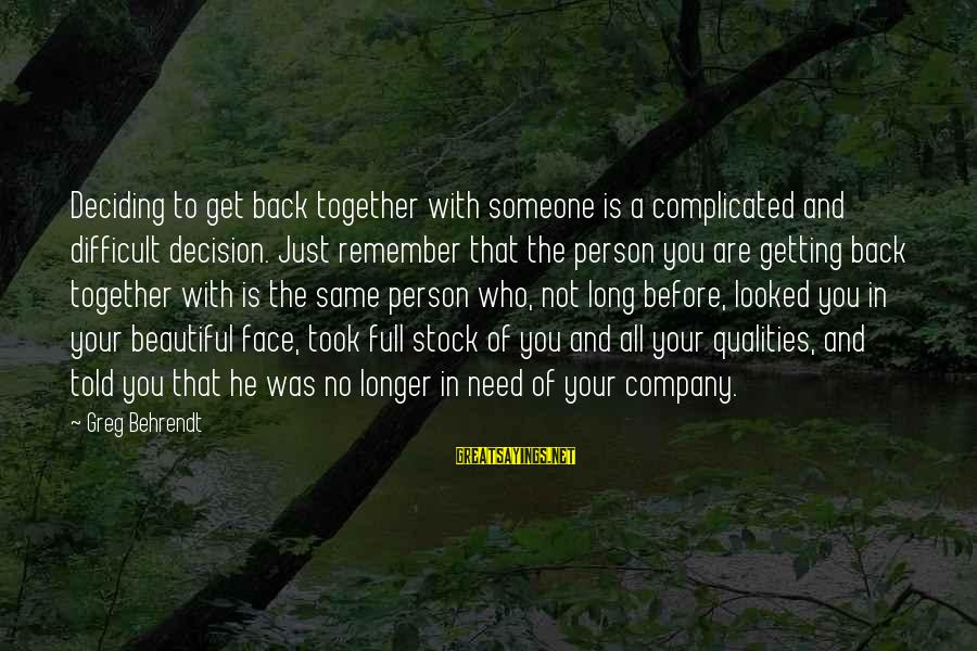 Getting Back Together Sayings By Greg Behrendt: Deciding to get back together with someone is a complicated and difficult decision. Just remember