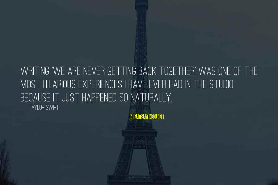Getting Back Together Sayings By Taylor Swift: Writing 'We Are Never Getting Back Together' was one of the most hilarious experiences I