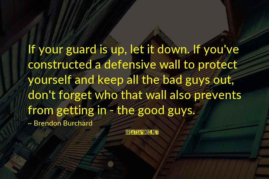 Getting Defensive Sayings By Brendon Burchard: If your guard is up, let it down. If you've constructed a defensive wall to