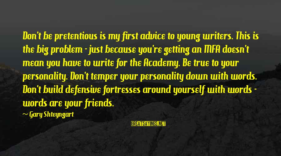 Getting Defensive Sayings By Gary Shteyngart: Don't be pretentious is my first advice to young writers. This is the big problem