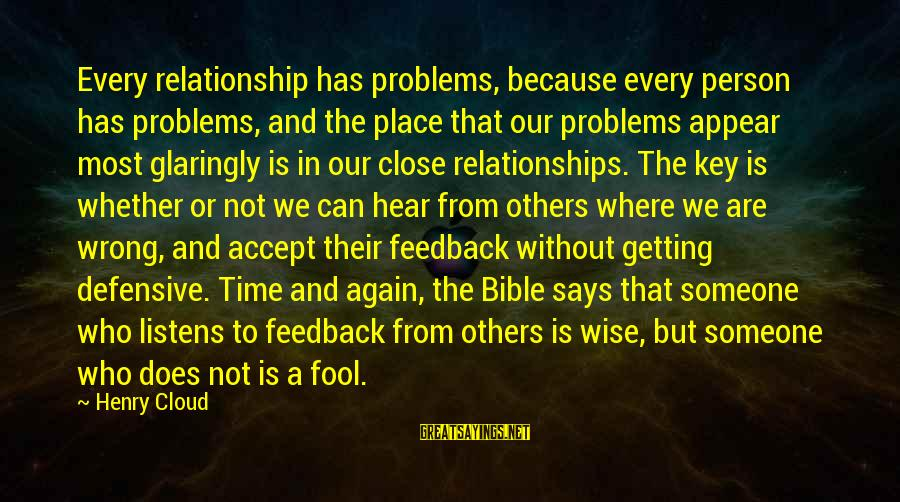 Getting Defensive Sayings By Henry Cloud: Every relationship has problems, because every person has problems, and the place that our problems