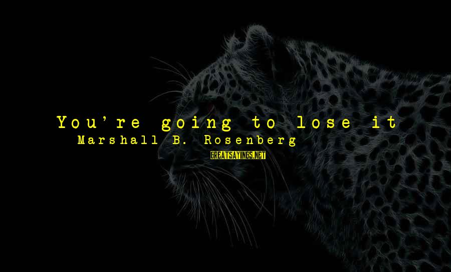 """Getting Defensive Sayings By Marshall B. Rosenberg: You're going to lose it when you follow the world """"feel"""" with the words """"because"""