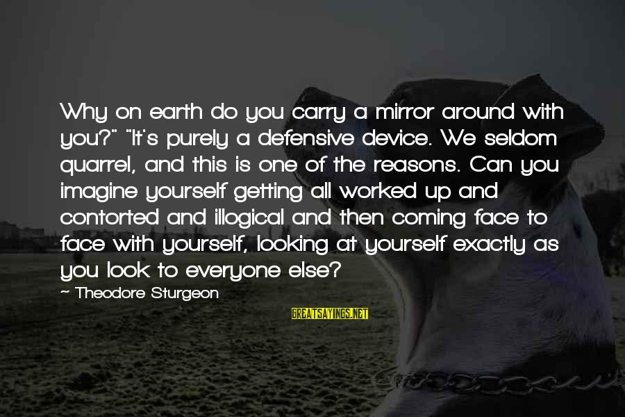 """Getting Defensive Sayings By Theodore Sturgeon: Why on earth do you carry a mirror around with you?"""" """"It's purely a defensive"""