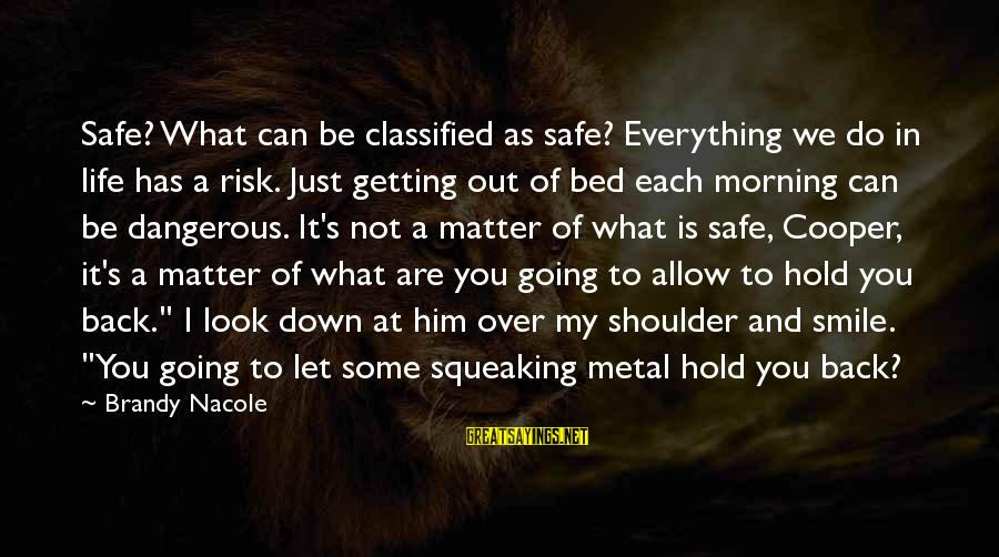 Getting Everything Out Of Life Sayings By Brandy Nacole: Safe? What can be classified as safe? Everything we do in life has a risk.