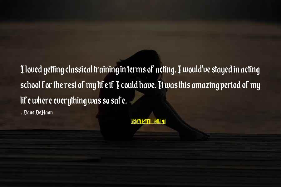 Getting Everything Out Of Life Sayings By Dane DeHaan: I loved getting classical training in terms of acting. I would've stayed in acting school