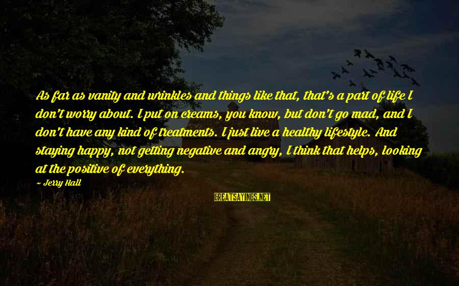 Getting Everything Out Of Life Sayings By Jerry Hall: As far as vanity and wrinkles and things like that, that's a part of life