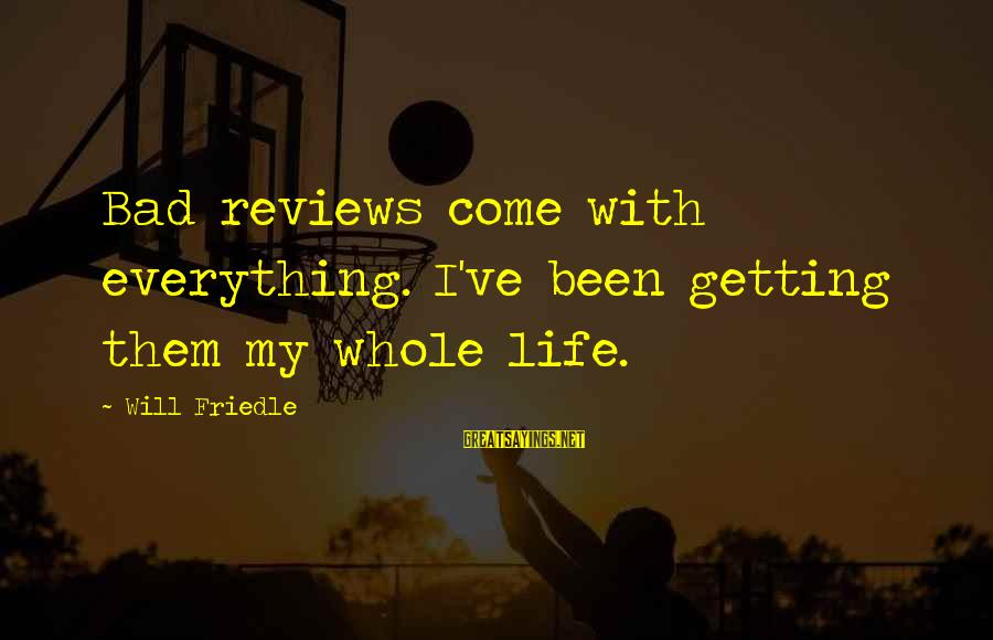 Getting Everything Out Of Life Sayings By Will Friedle: Bad reviews come with everything. I've been getting them my whole life.