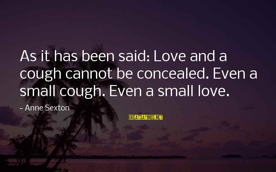 Getting Hurt By A Best Friend Sayings By Anne Sexton: As it has been said: Love and a cough cannot be concealed. Even a small