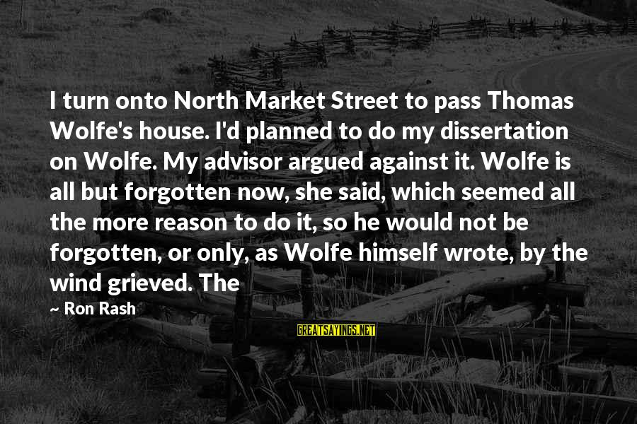 Getting Hurt By A Best Friend Sayings By Ron Rash: I turn onto North Market Street to pass Thomas Wolfe's house. I'd planned to do