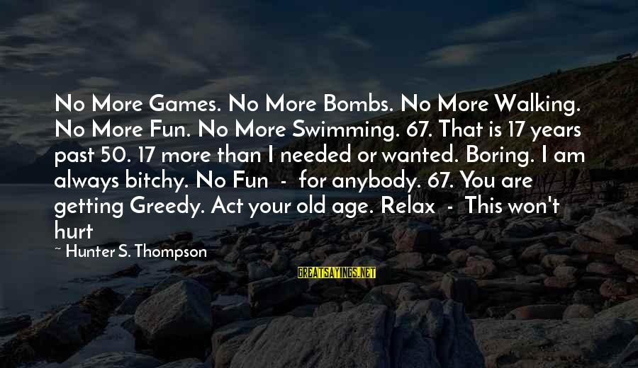 Getting Hurt In The Past Sayings By Hunter S. Thompson: No More Games. No More Bombs. No More Walking. No More Fun. No More Swimming.