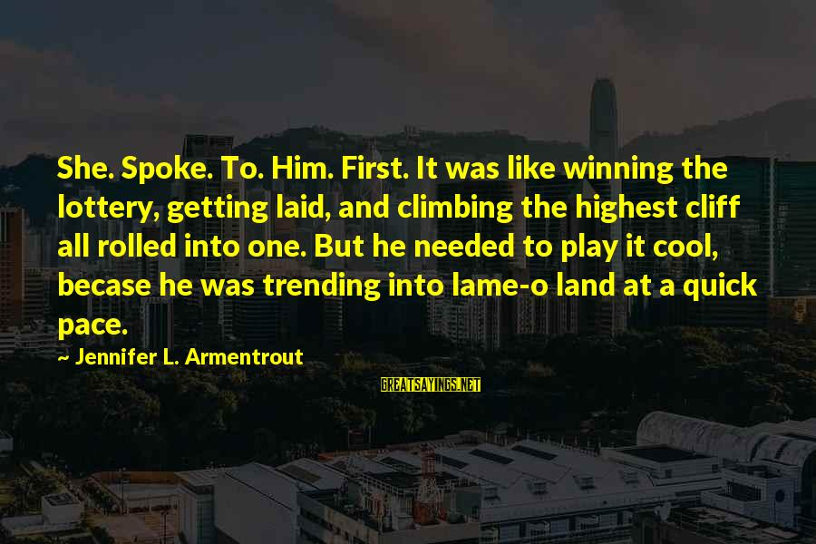 Getting Laid Sayings By Jennifer L. Armentrout: She. Spoke. To. Him. First. It was like winning the lottery, getting laid, and climbing