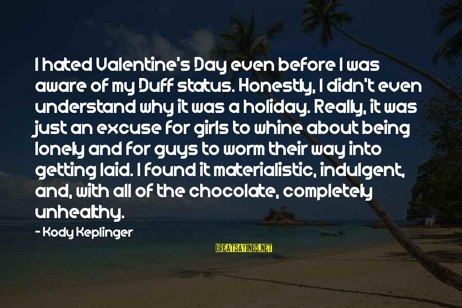 Getting Laid Sayings By Kody Keplinger: I hated Valentine's Day even before I was aware of my Duff status. Honestly, I