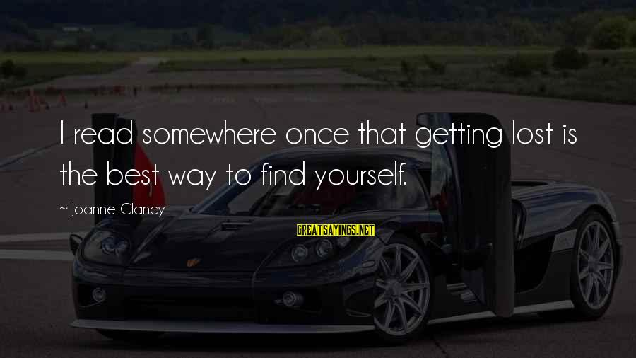 Getting Lost Somewhere Sayings By Joanne Clancy: I read somewhere once that getting lost is the best way to find yourself.