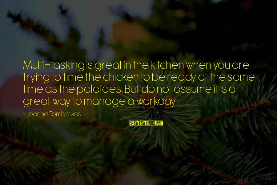 Getting Lost Somewhere Sayings By Joanne Tombrakos: Multi-tasking is great in the kitchen when you are trying to time the chicken to
