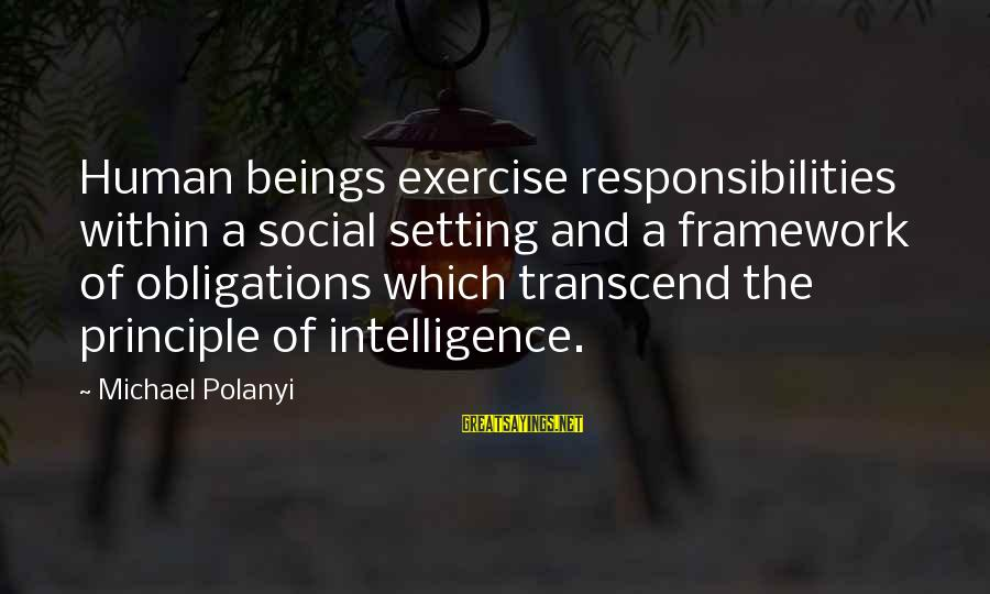 Getting Lost Somewhere Sayings By Michael Polanyi: Human beings exercise responsibilities within a social setting and a framework of obligations which transcend
