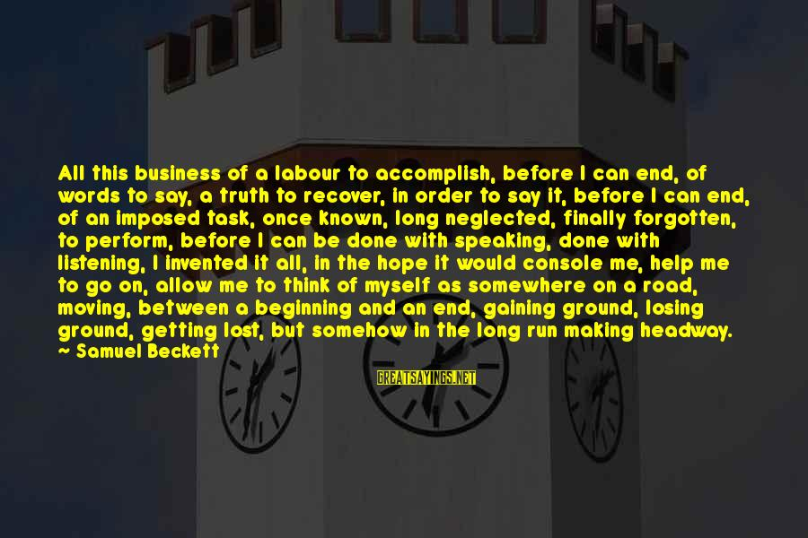 Getting Lost Somewhere Sayings By Samuel Beckett: All this business of a labour to accomplish, before I can end, of words to