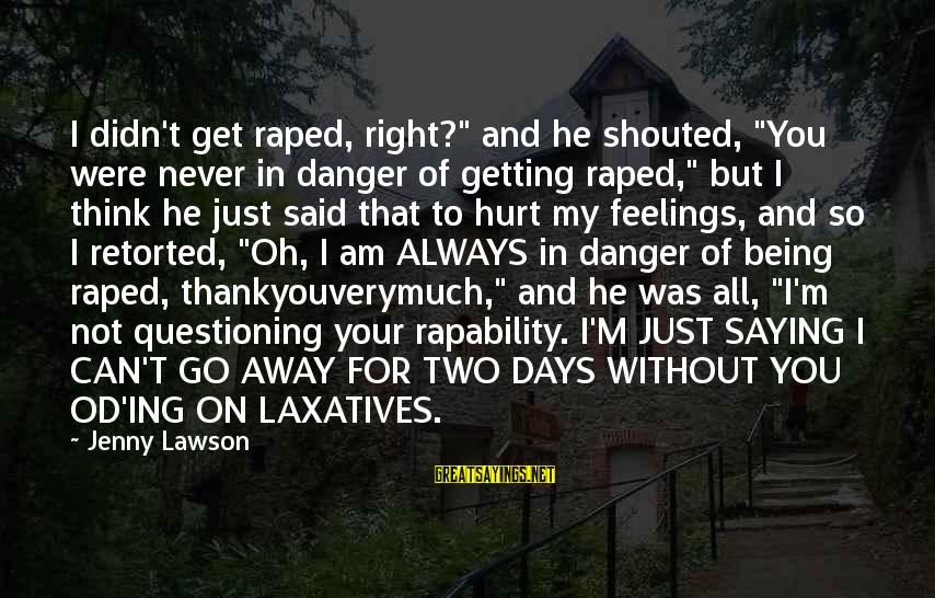 """Getting My Feelings Hurt Sayings By Jenny Lawson: I didn't get raped, right?"""" and he shouted, """"You were never in danger of getting"""