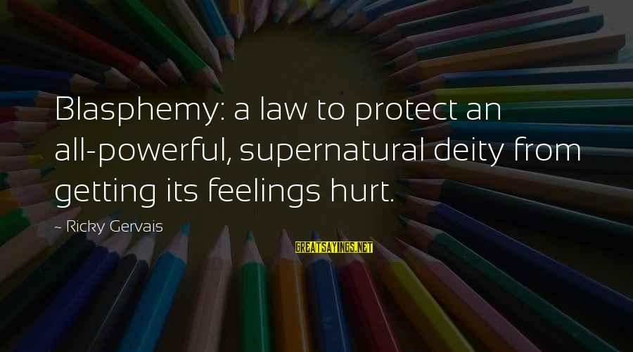 Getting My Feelings Hurt Sayings By Ricky Gervais: Blasphemy: a law to protect an all-powerful, supernatural deity from getting its feelings hurt.