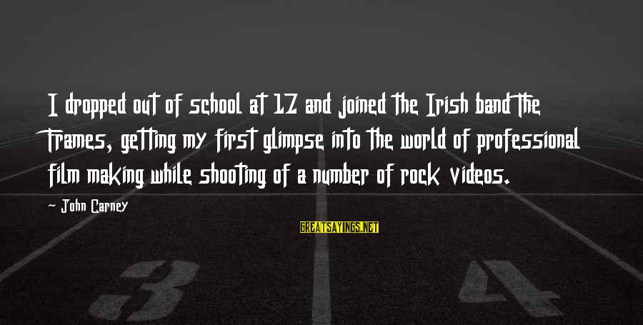 Getting Out Into The World Sayings By John Carney: I dropped out of school at 17 and joined the Irish band The Frames, getting