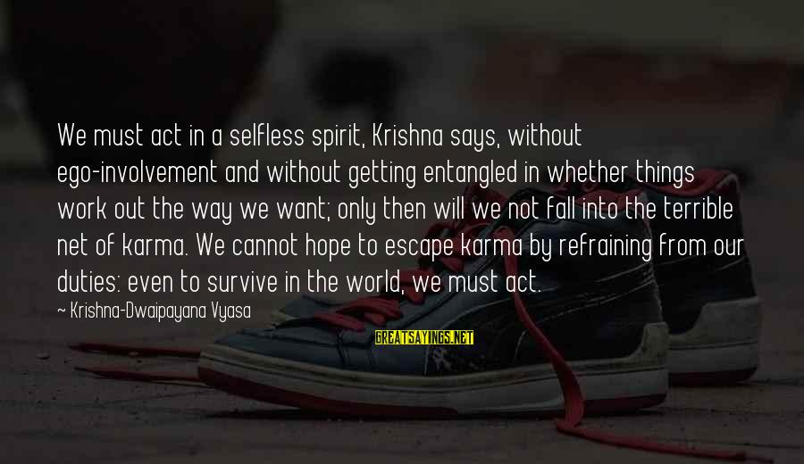 Getting Out Into The World Sayings By Krishna-Dwaipayana Vyasa: We must act in a selfless spirit, Krishna says, without ego-involvement and without getting entangled