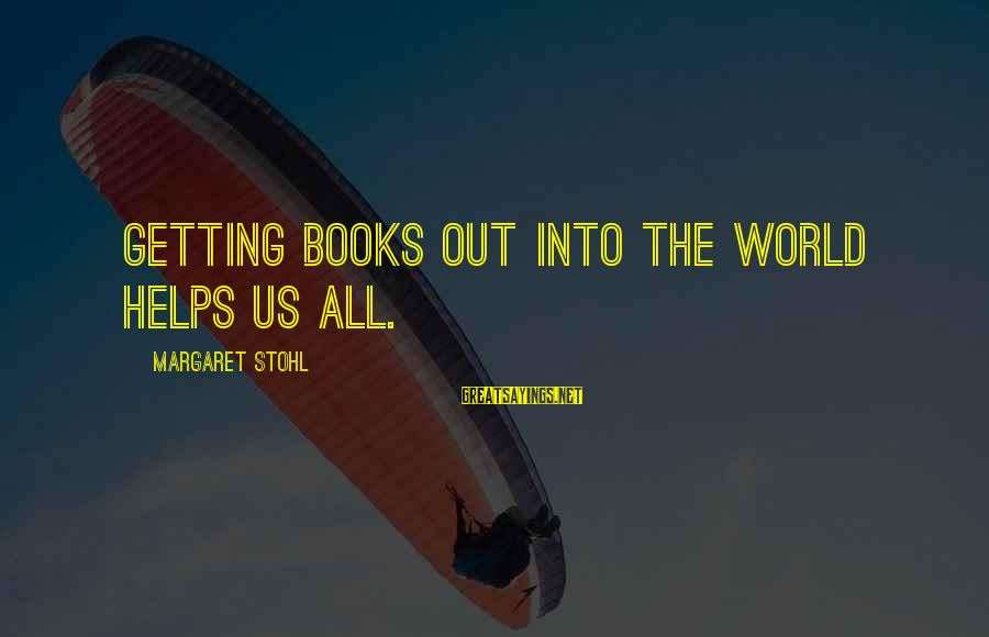 Getting Out Into The World Sayings By Margaret Stohl: Getting books out into the world helps us all.