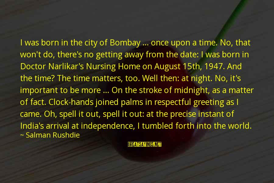 Getting Out Into The World Sayings By Salman Rushdie: I was born in the city of Bombay ... once upon a time. No, that