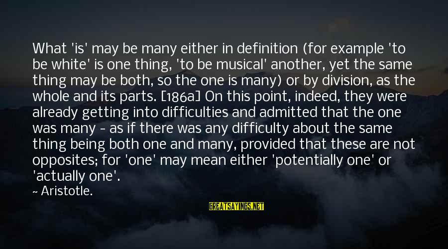 Getting Over It Already Sayings By Aristotle.: What 'is' may be many either in definition (for example 'to be white' is one