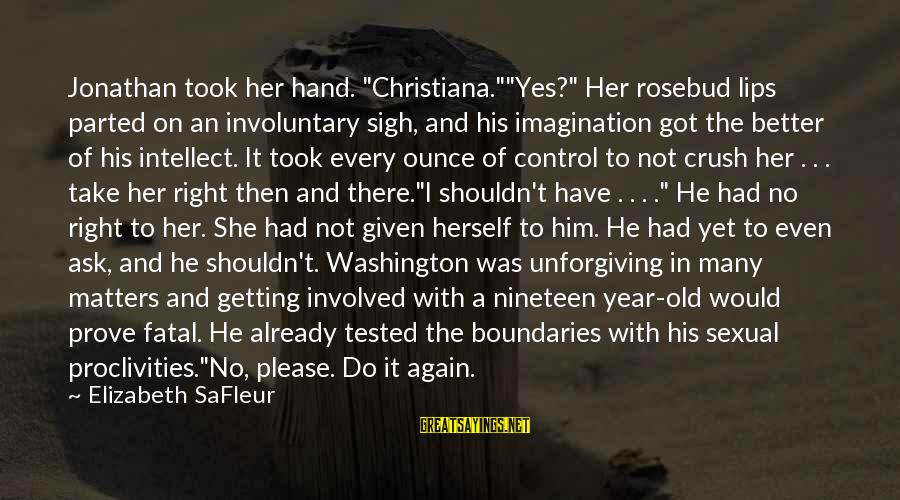 """Getting Over It Already Sayings By Elizabeth SaFleur: Jonathan took her hand. """"Christiana.""""""""Yes?"""" Her rosebud lips parted on an involuntary sigh, and his"""
