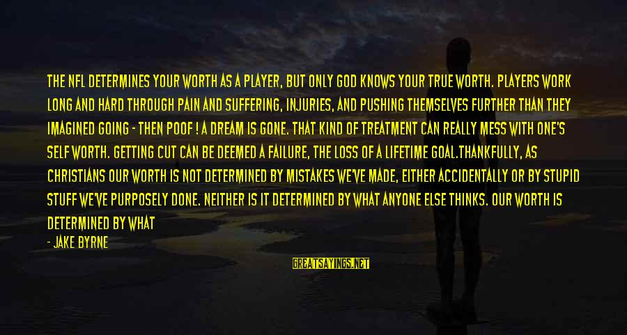 Getting Over It Already Sayings By Jake Byrne: The NFL determines your worth as a player, but only God knows your true worth.