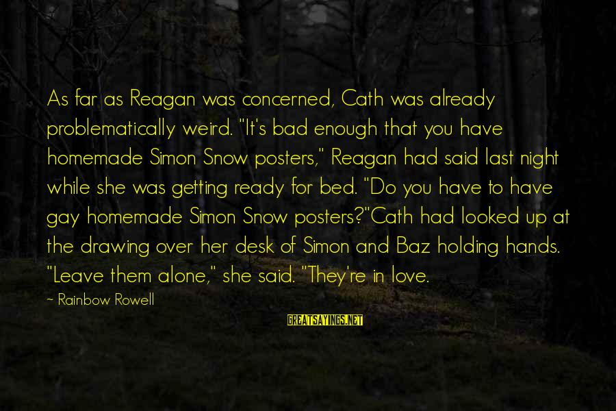 """Getting Over It Already Sayings By Rainbow Rowell: As far as Reagan was concerned, Cath was already problematically weird. """"It's bad enough that"""