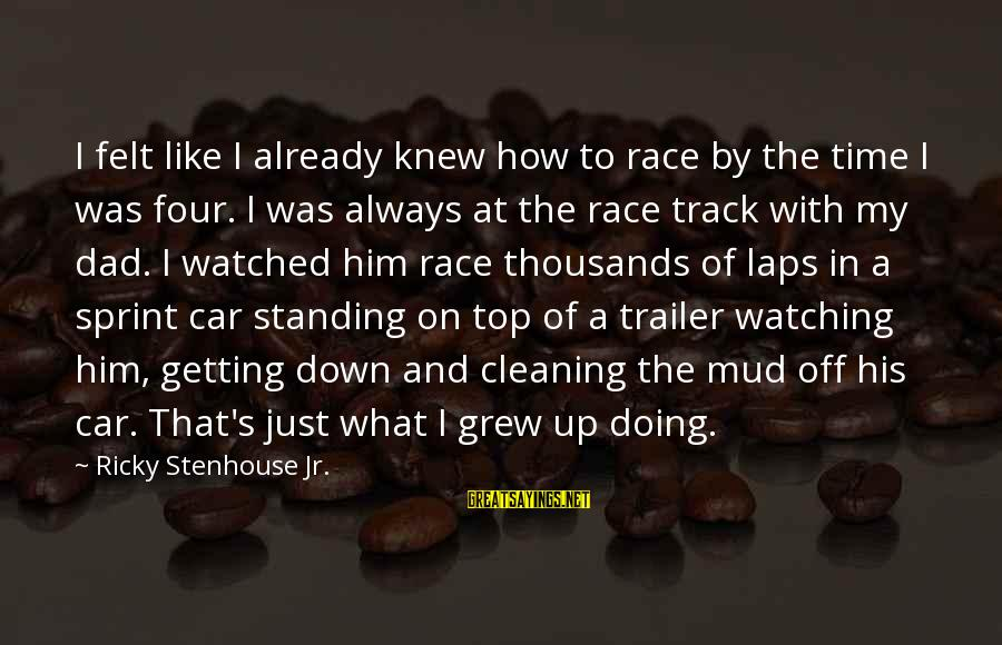 Getting Over It Already Sayings By Ricky Stenhouse Jr.: I felt like I already knew how to race by the time I was four.