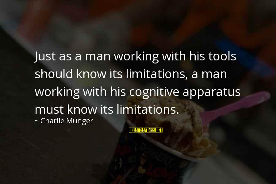 Getting Things Done Right Sayings By Charlie Munger: Just as a man working with his tools should know its limitations, a man working