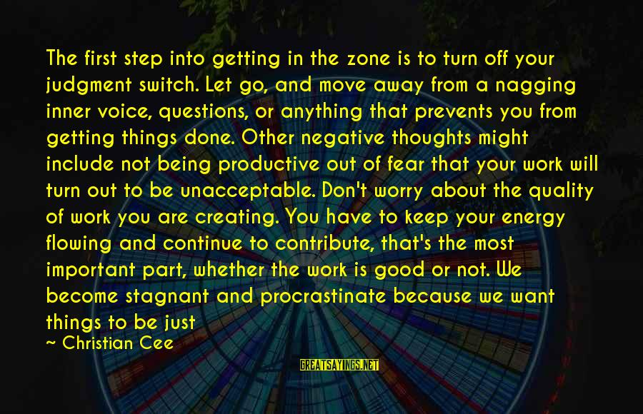 Getting Things Done Right Sayings By Christian Cee: The first step into getting in the zone is to turn off your judgment switch.