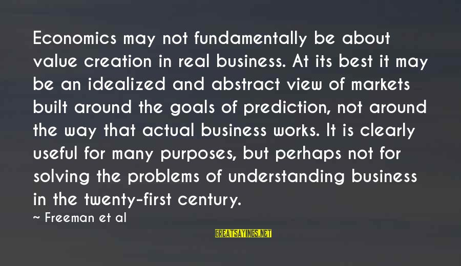 Getting Things Done Right Sayings By Freeman Et Al: Economics may not fundamentally be about value creation in real business. At its best it