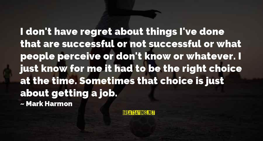 Getting Things Done Right Sayings By Mark Harmon: I don't have regret about things I've done that are successful or not successful or