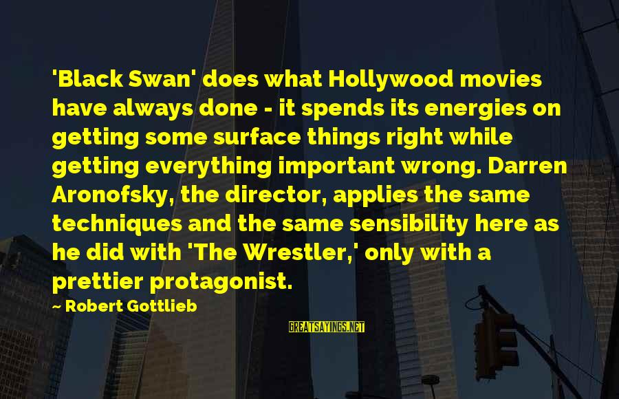 Getting Things Done Right Sayings By Robert Gottlieb: 'Black Swan' does what Hollywood movies have always done - it spends its energies on