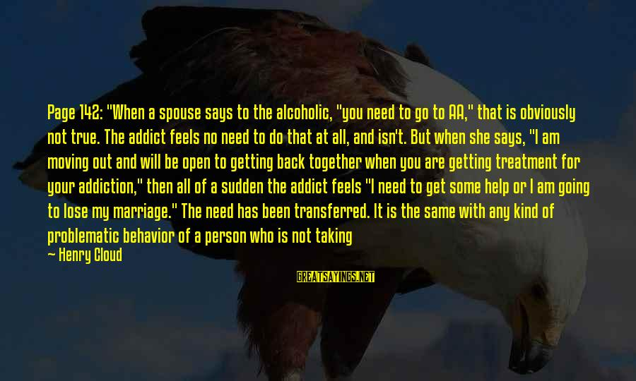 """Getting Through Pain Sayings By Henry Cloud: Page 142: """"When a spouse says to the alcoholic, """"you need to go to AA,"""""""